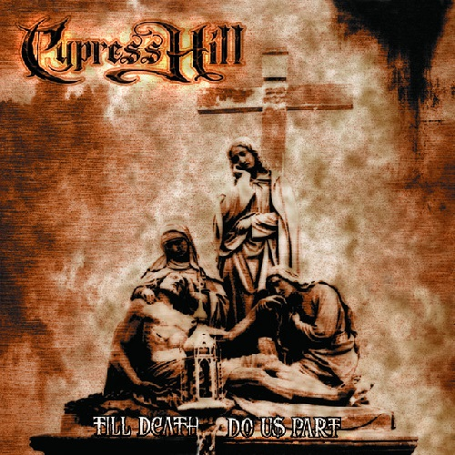 Cypress Hill – Till Death Do Us Part