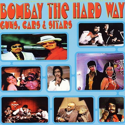 AA.VV. – Bombay The Hard Way: Guns, Cars & Sitars