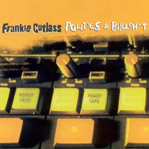 Frankie Cutlass – Politics & Bullsh*t