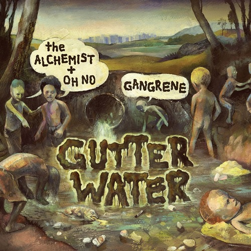 Gangrene (The Alchemist + Oh No) – Gutter Water