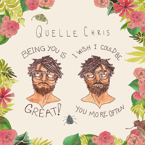 Quelle Chris – Being You Is Great, I Wish I Could Be You More Often