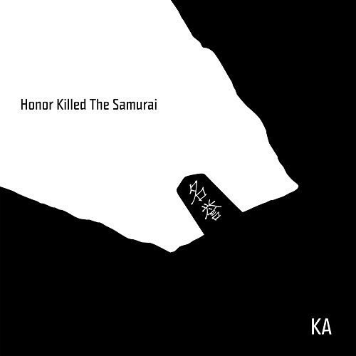 KA – Honor Killed The Samurai