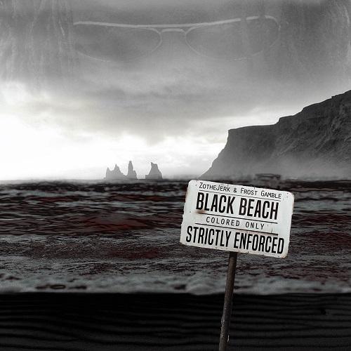 ZotheJerk & Frost Gamble – Black Beach