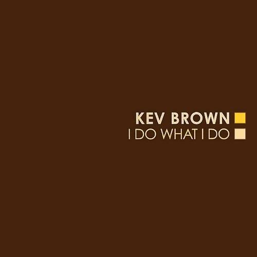Kev Brown – I Do What I Do