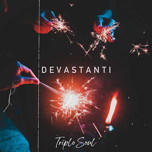 """""""Devastanti"""" e' il nuovo singolo dei Triplo Soul"""