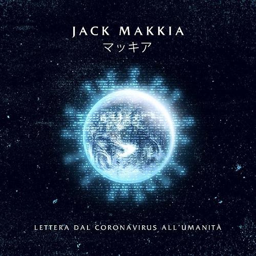 """""""Lettera dal Coronavirus all'umanita'"""" e' il nuovo singolo di Jack Makkia"""
