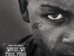 SHY GLIZZY FT. NBA YOUNGBOY – WHERE WE COME FROM