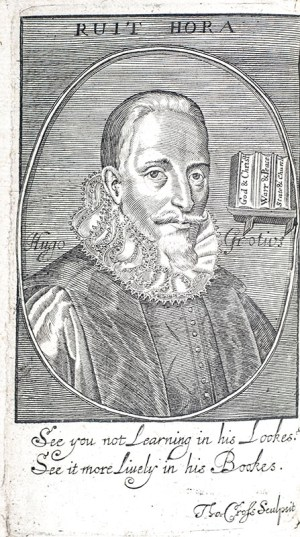 The Illustrious Hugo Grotius of The Law of Warre and Peace with Annotations in III. Parts and Memorials of the Author's Life and Death.