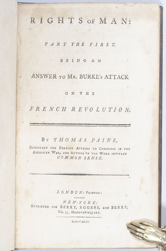 Rights of Man: Part the First Being An Answer to Mr. Burke's Attack on the French Revolution and Part the Second Combining Principle and Practice.