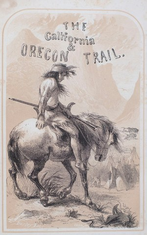 The California and Oregon Trail: Being Sketches of Prairie and Rocky Mountain Life.