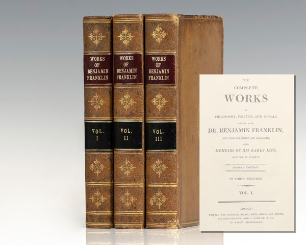 Complete Works in Philosophy, Politics, and Morals, of the Late Dr. Benjamin Franklin, Now First Collected and Arranged: With memoirs of his early life, written by himself.