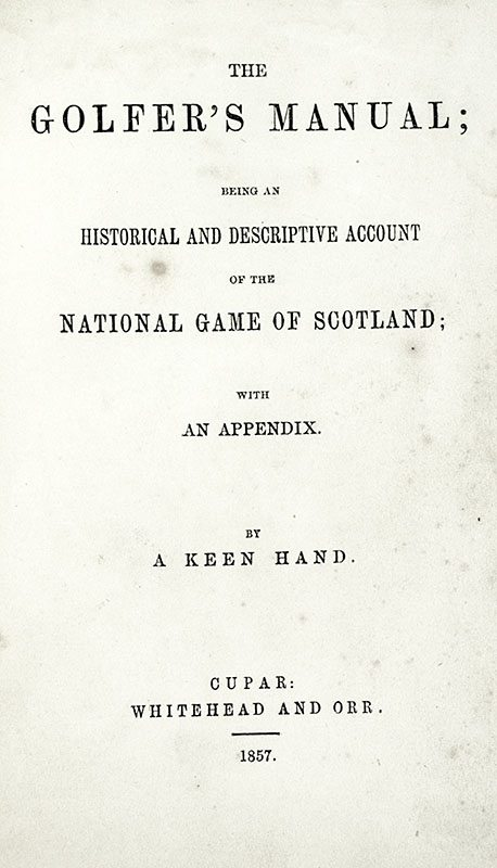 The Golfer's Manual: Being an Historical and Descriptive Account of the National Game of Scotland; with an Appendix. By A Keen Hand.