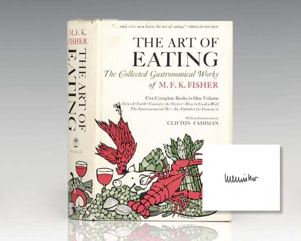 The Art of Eating: The Collected Gastronomical Works of M.F.K. Fisher.