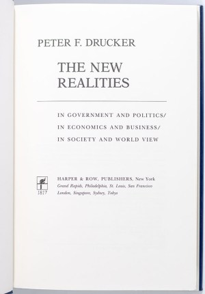 The New Realities: In Government and Politics in Economics and Business in Society and World View.