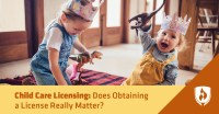 Child Care Licensing: Does Obtaining a License Really Matter?
