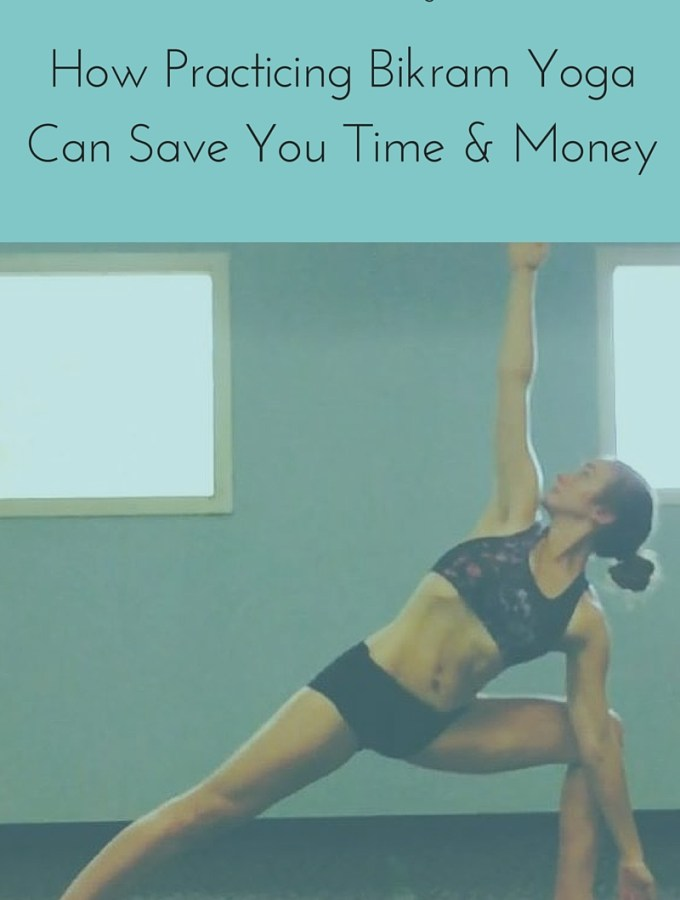 How Practicing Bikram Yoga Can Save You Time & Money