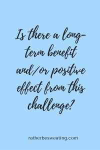 Is there a long-term benefit and_or positive effect from this challenge?