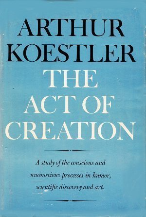 Convoluted Conversation Part 1: cover of the first American edition of THE ACT OF CREATION by Arthur Koestler.