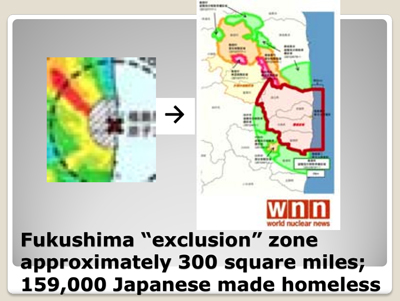 "Fukushima ""exclusion"" zone approximately 300 square miles; 159,000 Japanese made homeless"