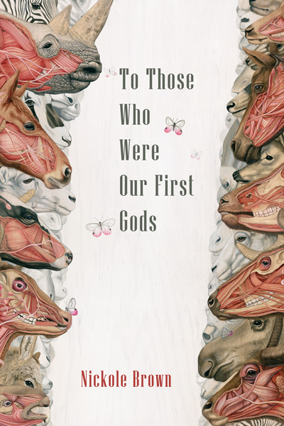 To Those Who Were Our First Gods by Nickole Brown
