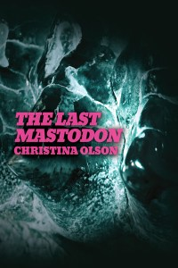 Cover of The Last Mastodon, dark black photograph of mastodon teeth with title in hot pink lettering