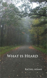 What Is Heard by Rachel Adams