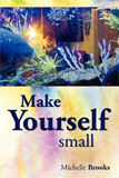 Make Yourself Small by Michelle Brooks