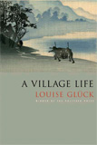 A Village Life by Louise Gluck