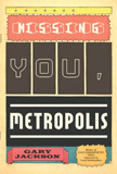 Missing You, Metropolis by Gary Jackson