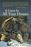 A Guest in All Your Houses by Peter Ludwin