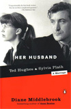 Her Husband: Ted Hughes and Syliva Plath - A Marraige