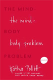 The Mind-Body Problem by Katha Pollitt