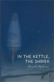 In the Kettle, the Shriek by Hannah Stephenson