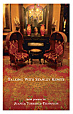 Talking with Stanley Kunitz by Juanita Torrence-Thompson