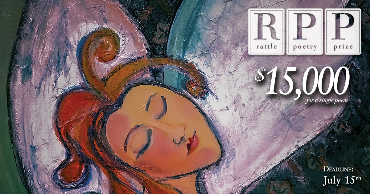 Rattle Poetry Prize: $15,000 for a single poem. Deadline: July 15th.