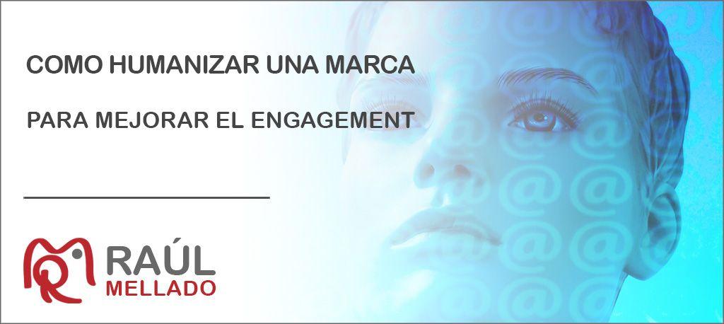 """Cabecera de la entrada """"Como humanizar tu marca para mejorar el engagement"""" - Raul Mellado"""