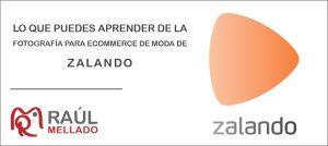 """Cabecera de la entrada """"Lo que puedes aprencer de la fotografía para ecommerce de moda de Zalando"""" - Raul Mellado"""