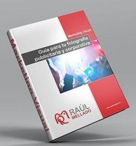 """Mockup del Ebook de Raúl Mellado """"Marketing visual - Guia para tu fotografia publicitaria y corporativa"""""""