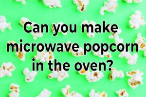 can-you-make-microwave-popcorn-in-the-oven