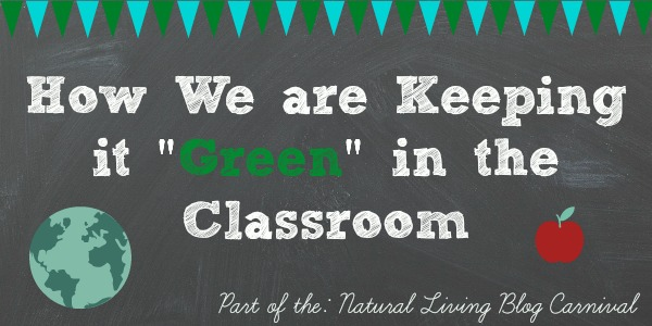 "Natural Living Blog Carnival How We are Keeping it ""Green"" in the Classroom"