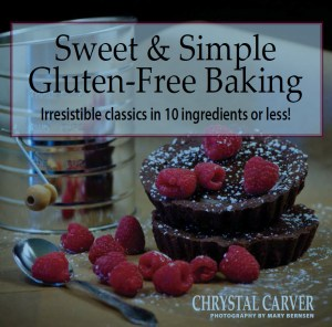 Sweet & Simple Gluten-Free Baking: Irresistible Classics in 10 Ingredients or Less!