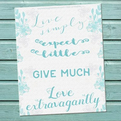 """Live Simply Expect Little Give More Love Extravagantly"" ~ Quote Free Printable"