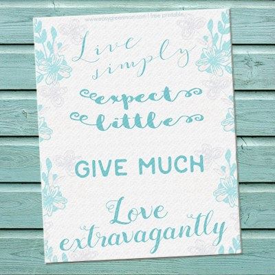 """""""Live Simply Expect Little Give More Love Extravagantly"""" ~ Quote Free Printable"""