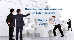 Durante una Crisis como ser un Líder Inclusivo Rberny 2021