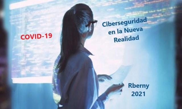 Ciberseguridad en la Nueva Realidad 2021 – COVID-19