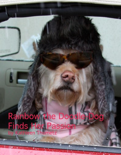 Rainbow the Doodle-Dog Finds Her Passion by Kathleen Thometz