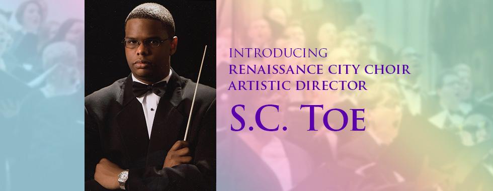 S.C. Toe, Artistic Director of Renaissance City Choir