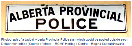 "Photograph of an Alberta Provincial Police sign which would be posted outside one of their Detachment offices. (Source of photo - RCMP Historical Collections Unit - ""Depot"" Division)"