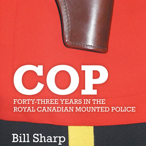 Photograph cover for the Cop book by RCMP Veteran Bill Sharp (source of photo - Bill Sharp).