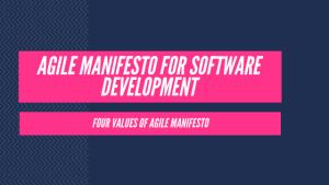 Agile Manifesto for Software Development – Four values of Agile Manifesto